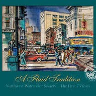 A Fluid Tradition: Northwest Watercolor Society... The First 75 Years 9780692269954